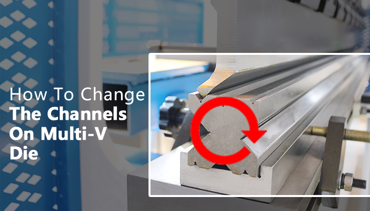 Trouble shooting- How to change the bending channels on Multi-V die for hydraulic press brake machine