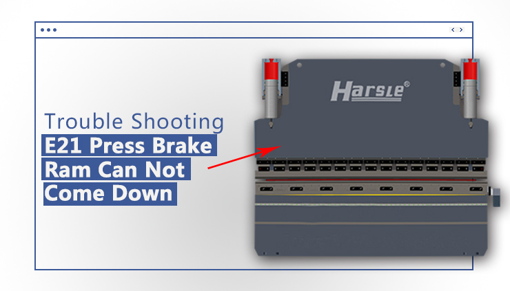 Trouble shooting- E21 Hydraulic press brake machine ram can not come down